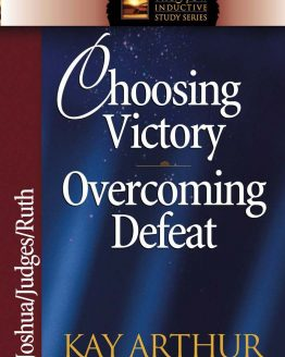 Image of cover for Choosing Victory, Overcoming Defeat (Joshua\Judges\Ruth)